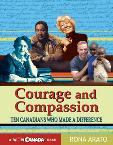 Courage and Compassion, Ten Canadians Who Made a Difference by Rona Arato
